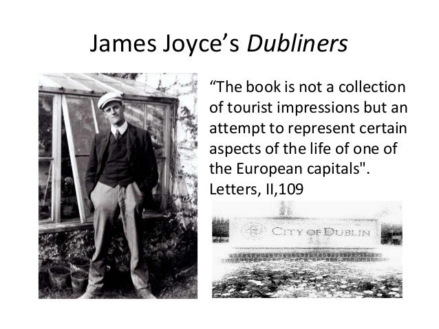 "James Joyce's Dubliners ""The book is not a collection of tourist impressions but an attempt to represent certain aspects o..."