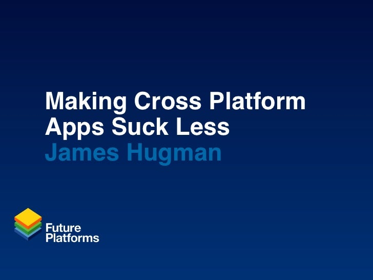 Making Cross PlatformApps Suck LessJames Hugman