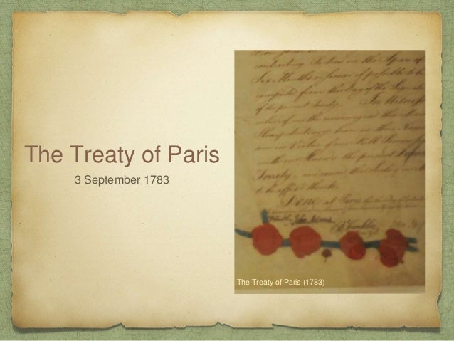 essay on treaty of paris Cheap custom essay writing services question description read chapters 3-4 and the information provided regarding the 1763 treaty of paris, which ended the seven year.
