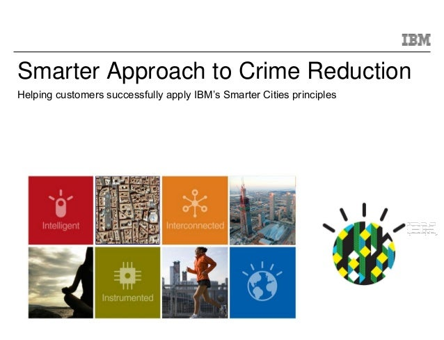 © 2011 IBM CorporationSmarter Approach to Crime ReductionHelping customers successfully apply IBM's Smarter Cities princip...