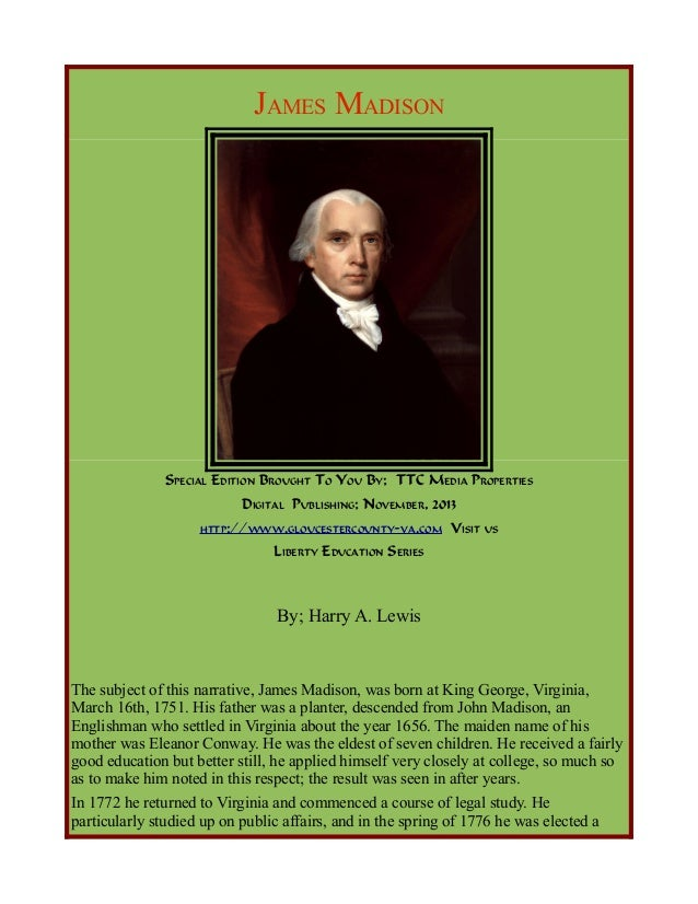 JAMES MADISON  SPECIAL EDITION BROUGHT TO YOU BY; TTC MEDIA PROPERTIES DIGITAL PUBLISHING; NOVEMBER, 2013 HTTP://WWW.GLOUC...
