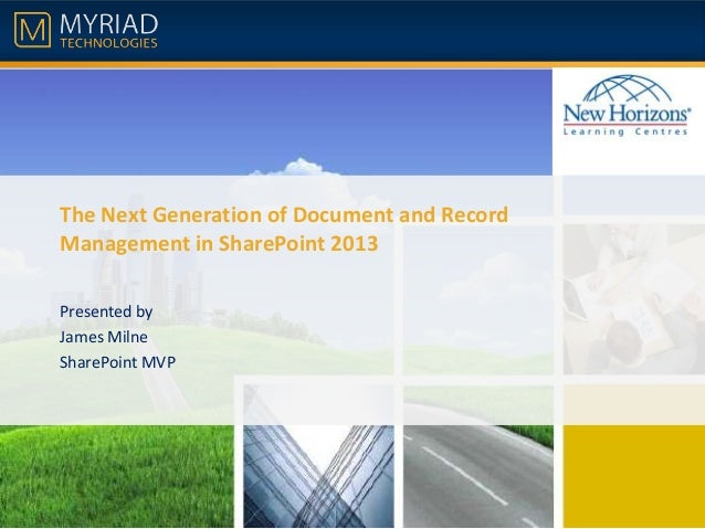 The Next Generation of Document and Record Management in SharePoint 2013 Presented by James Milne SharePoint MVP