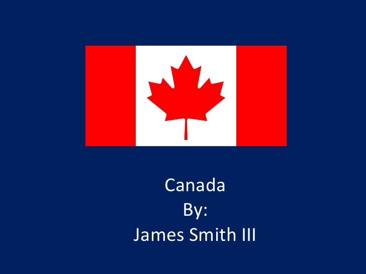 Canada By: James Smith III