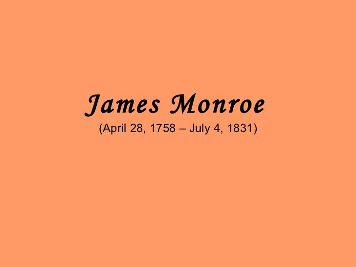 James Monroe   (April 28, 1758 – July 4, 1831)