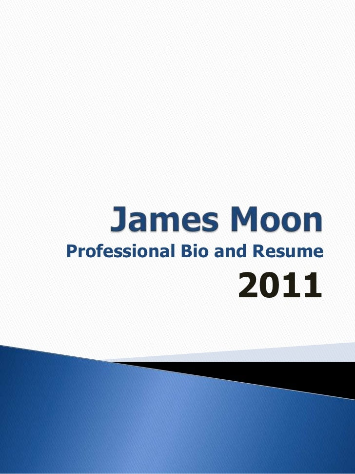 James Moon<br />Professional Bio and Resume<br />2011<br />