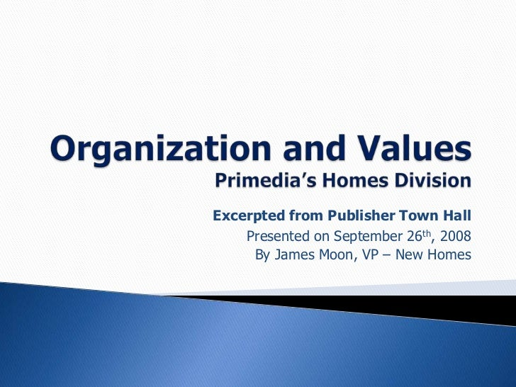 Organization and ValuesPrimedia's Homes Division<br />Excerpted from Publisher Town Hall<br />Presented on September 26th,...
