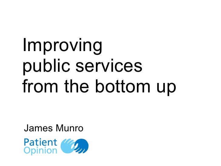 Improving  public services  from the bottom up James Munro