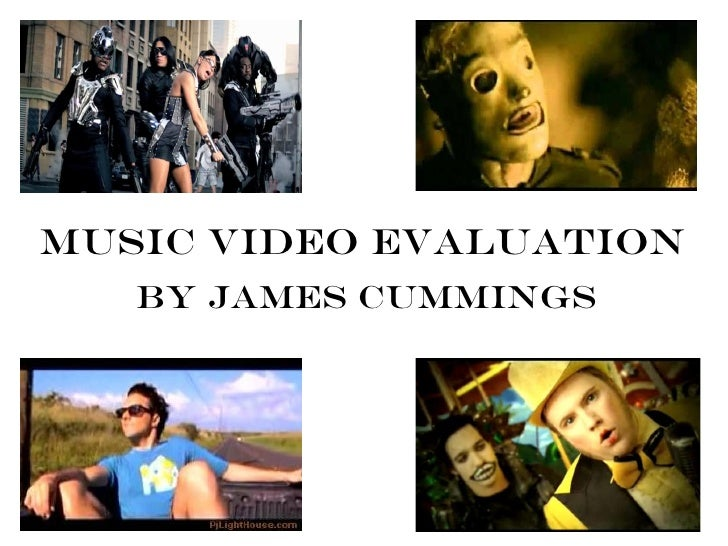 Music Video Evaluation   By James Cummings