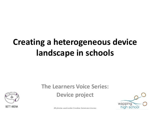 Creating a heterogeneous device landscape in schools The Learners Voice Series: Device project All photos used under Creat...