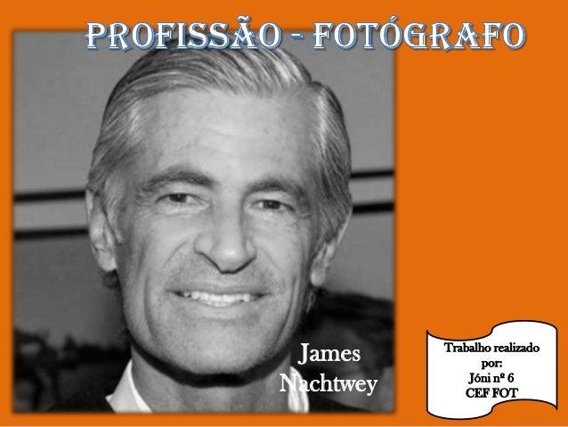 James Nachtwey  Trabalho realizado por: Jóni nº 6 CEF FOT