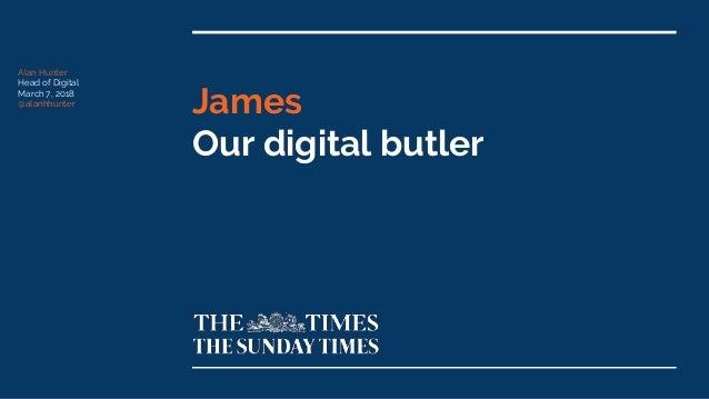 James Our digital butler Alan Hunter Head of Digital March 7, 2018 @alanhhunter