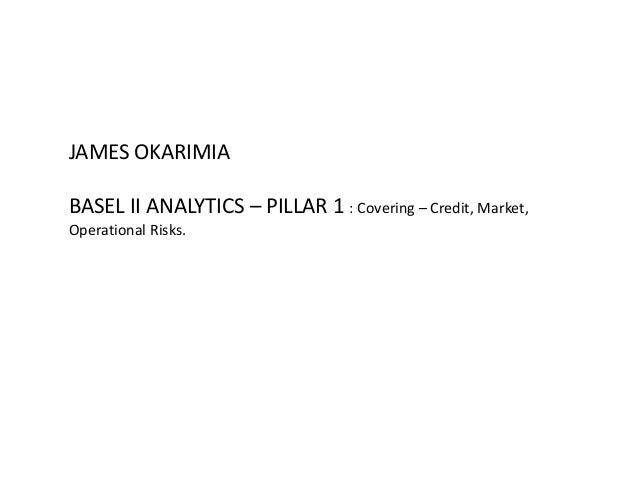 JAMESOKARIMIA BASELIIANALYTICS– PILLAR1:Covering– Credit,Market, OperationalRisks.