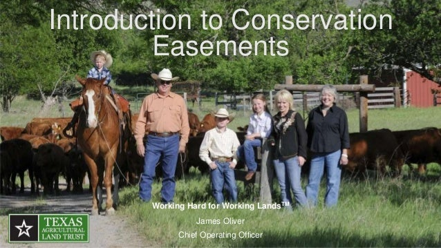 Introduction to Conservation Easements Working Hard for Working LandsTM James Oliver Chief Operating Officer