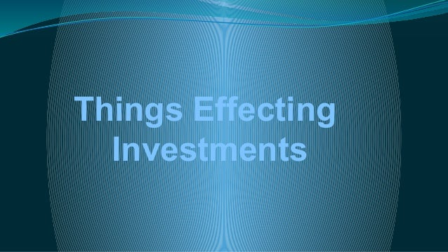 Things Effecting Investments
