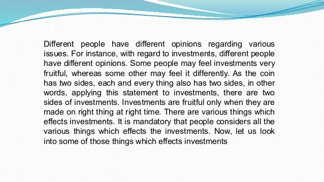 Different people have different opinions regarding various issues. For instance, with regard to investments, different peo...