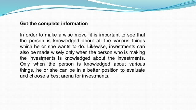 Get the complete information In order to make a wise move, it is important to see that the person is knowledged about all ...