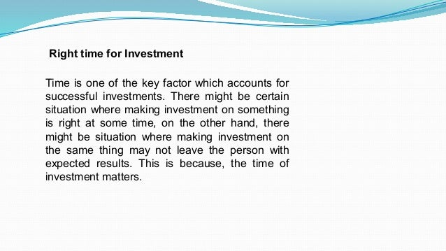 Right time for Investment Time is one of the key factor which accounts for successful investments. There might be certain ...