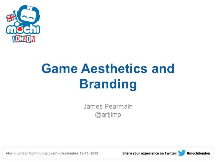 Game Aesthetics and    Branding     James Pearmain        @artjimp