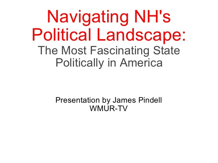 Navigating NH's Political Landscape: The Most Fascinating State Politically in America Presentation by James Pindell WMUR-TV