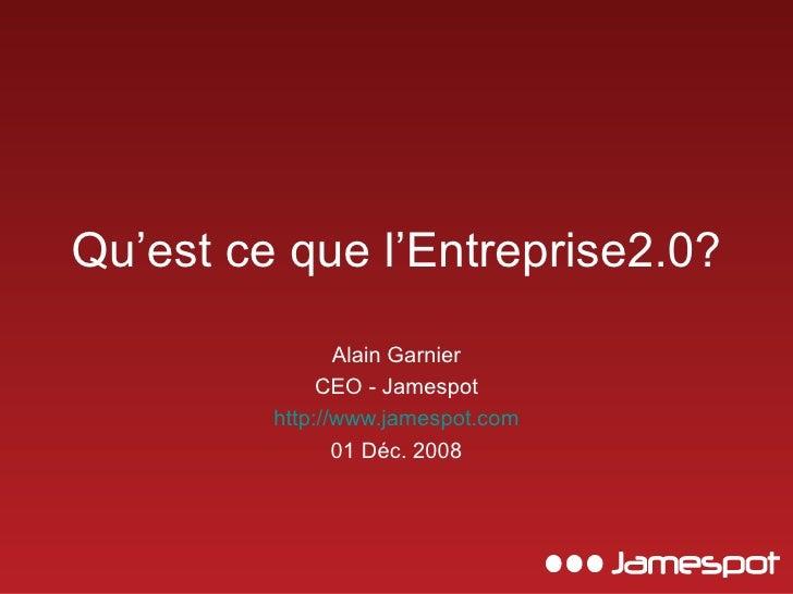 Qu'est ce que l'Entreprise2.0? Alain Garnier CEO - Jamespot http://www.jamespot.com 01 Déc. 2008