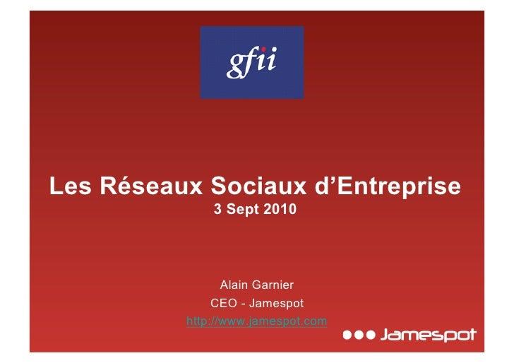 Les Réseaux Sociaux d'Entreprise               3 Sept 2010                     Alain Garnier                CEO - Jamespot...