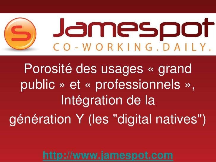 """Porosité des usages « grand public» et « professionnels », Intégration de la<br />génération Y (les """"digital natives..."""