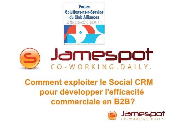 Comment exploiter le Social CRM   pour développer lefficacité     commerciale en B2B?