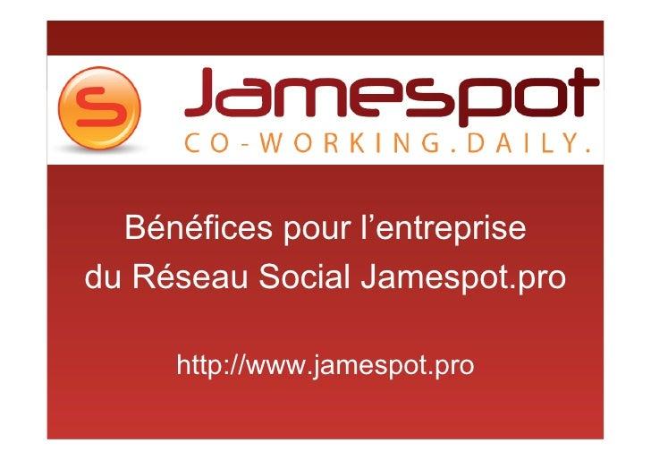 Bénéfices pour l'entreprise du Réseau Social Jamespot.pro       http://www.jamespot.pro