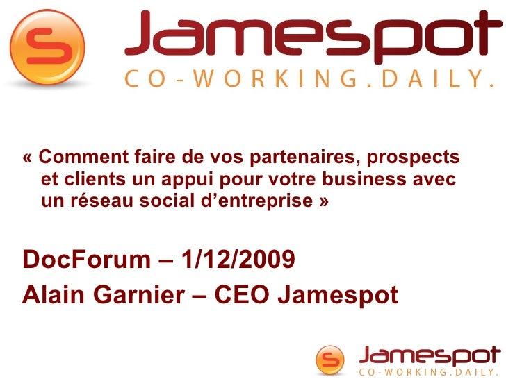 Jamespot.pro : c'est quoi? <ul><li>«Comment faire de vos partenaires, prospects et clients un appui pour votre business a...