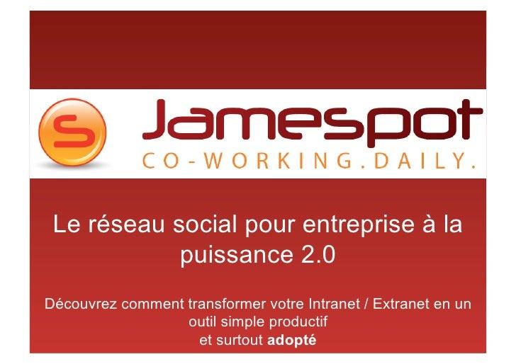 Le réseau social pour entreprise à la             puissance 2.0 Découvrez comment transformer votre Intranet / Extranet en...