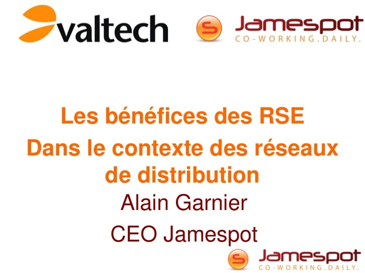Les bénéfices des RSEDans le contexte des réseaux       de distribution         Alain Garnier        CEO Jamespot