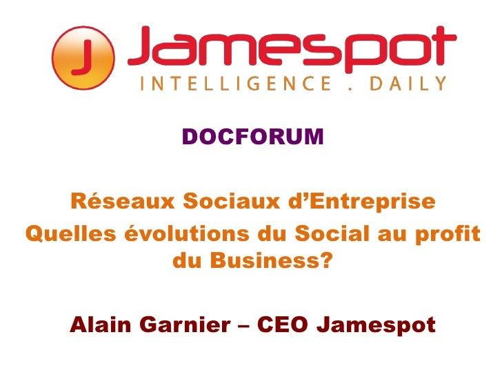 DOCFORUM   Réseaux Sociaux d'EntrepriseQuelles évolutions du Social au profit            du Business?   Alain Garnier – CE...