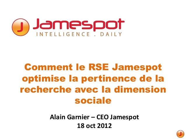 Comment le RSE Jamespotoptimise la pertinence de larecherche avec la dimension          sociale     Alain Garnier – CEO Ja...
