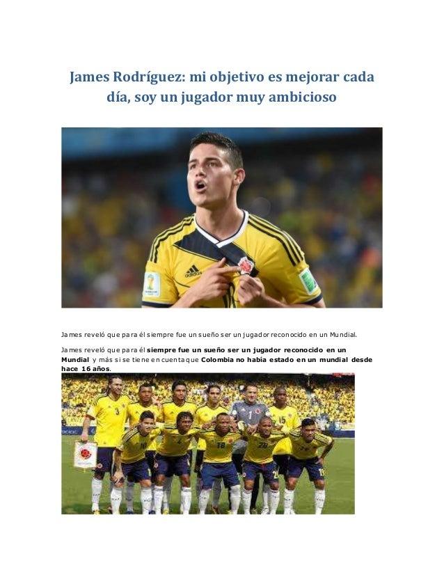 James Rodríguez: mi objetivo es mejorar cada  día, soy un jugador muy ambicioso  James reveló que para él siempre fue un s...