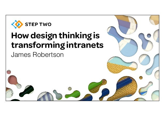 How design thinking is transforming intranets James Robertson