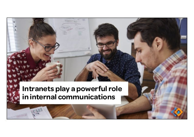 Intranets play a powerful role in internal communications
