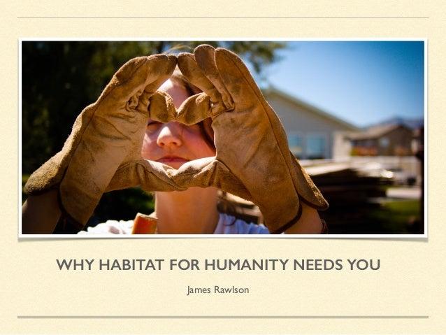 WHY HABITAT FOR HUMANITY NEEDS YOU James Rawlson