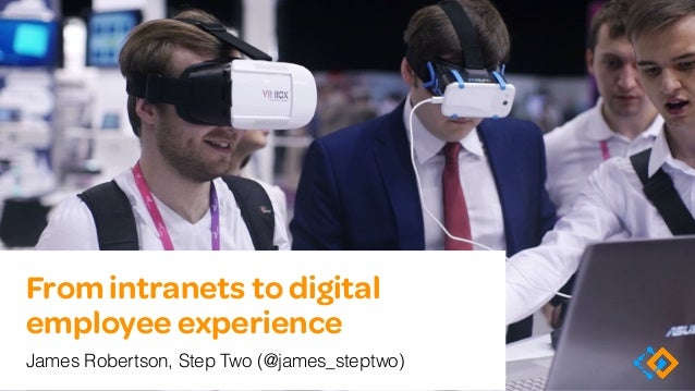 From intranets to digital employee experience James Robertson, Step Two (@james_steptwo)