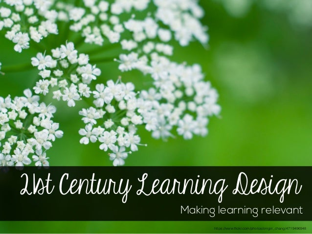 21st Century Learning Design Making learning relevant https://www.flickr.com/photos/onigiri_chang/4719496948