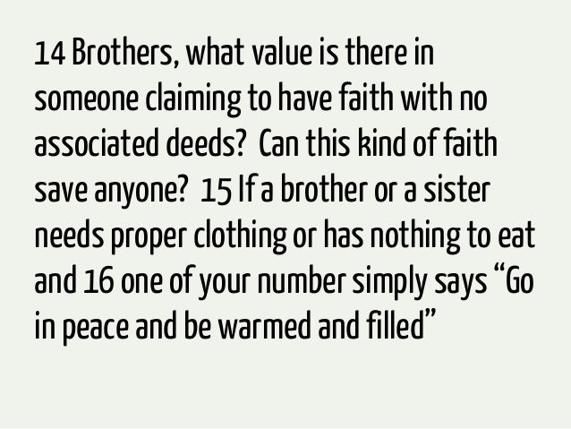 14 Brothers, what value is there insomeone claiming to have faith with noassociated deeds? Can this kind of faithsave anyo...