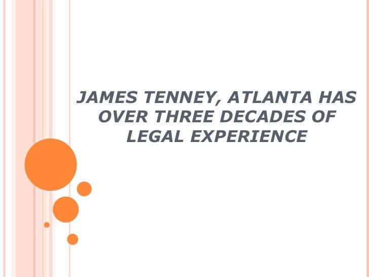 JAMES TENNEY, ATLANTA HAS OVER THREE DECADES OF LEGAL EXPERIENCE