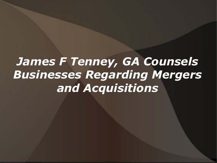 James F Tenney, GA CounselsBusinesses Regarding Mergers      and Acquisitions
