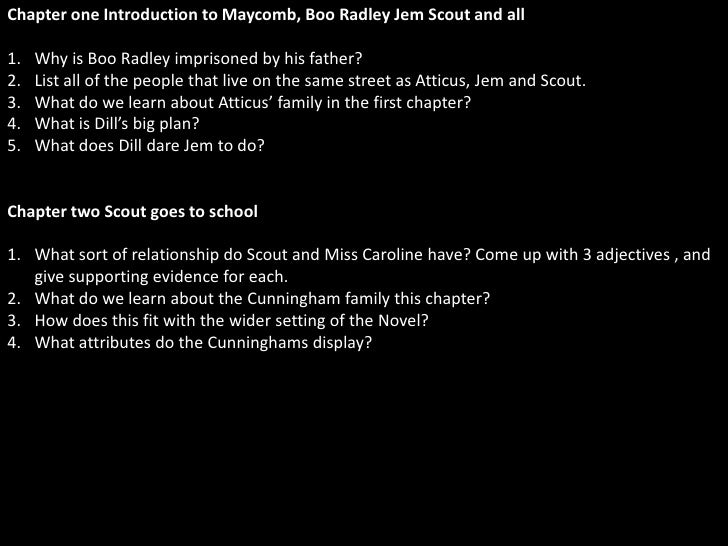 Chapter one Introduction to Maycomb, Boo Radley Jem Scout and all  1.   Why is Boo Radley imprisoned by his father? 2.   L...