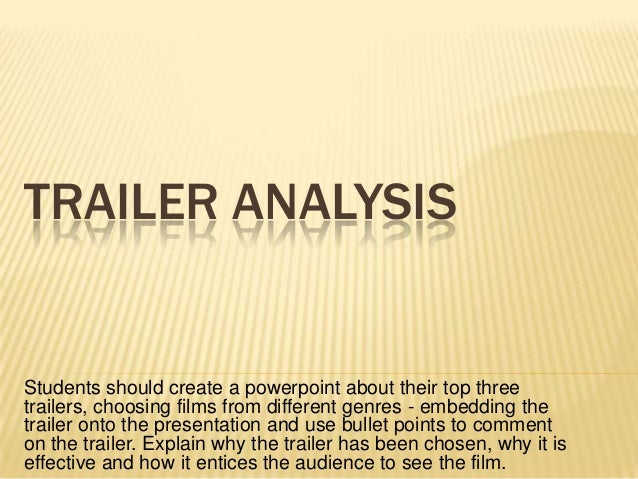 TRAILER ANALYSIS  Students should create a powerpoint about their top three trailers, choosing films from different genres...