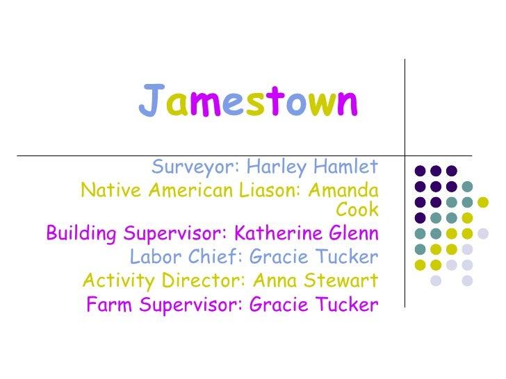 J a m e s t o w n Surveyor: Harley Hamlet Native American Liason: Amanda Cook Building Supervisor: Katherine Glenn Labor C...