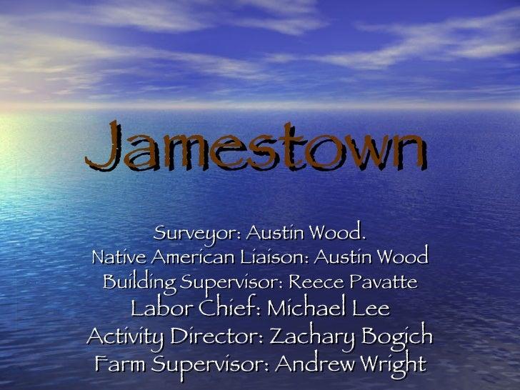 Jamestown Surveyor: Austin Wood. Native American Liaison: Austin Wood Building Supervisor: Reece Pavatte Labor Chief: Mich...