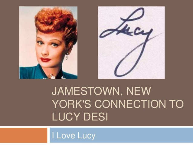 I Love Lucy JAMESTOWN, NEW YORK'S CONNECTION TO LUCY DESI