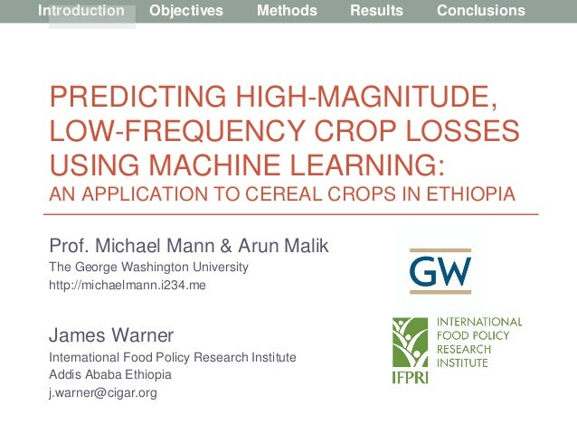 Introduction Objectives Methods Results Conclusions PREDICTING HIGH-MAGNITUDE, LOW-FREQUENCY CROP LOSSES USING MACHINE LEA...