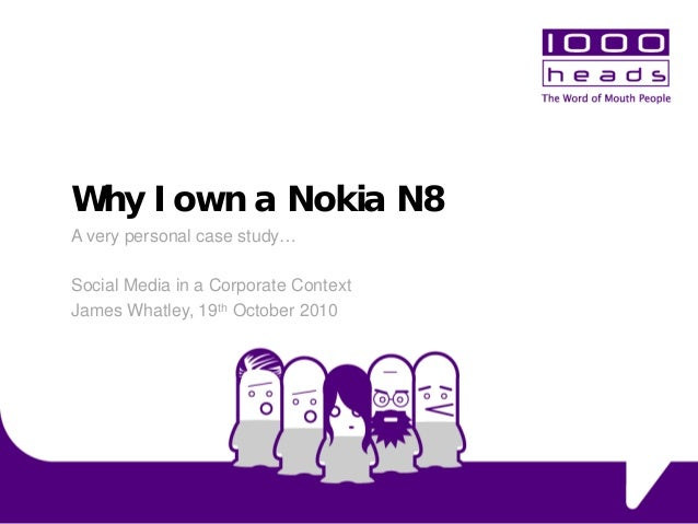 Why I own a Nokia N8 A very personal case study… Social Media in a Corporate Context James Whatley, 19th October 2010
