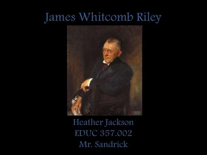 James Whitcomb Riley<br />Heather Jackson<br />EDUC 357.002<br />Mr. Sandrick<br />